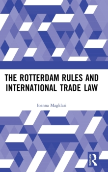 The Rotterdam Rules and International Trade Law, Hardback Book