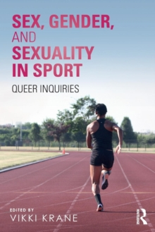 Sex, Gender, and Sexuality in Sport : Queer Inquiries, Paperback / softback Book