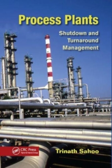 Process Plants : Shutdown and Turnaround Management, Paperback / softback Book