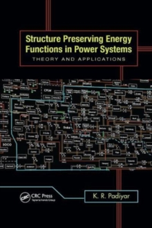 Structure Preserving Energy Functions in Power Systems : Theory and Applications, Paperback / softback Book