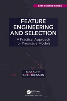 Feature Engineering and Selection : A Practical Approach for Predictive Models, Hardback Book