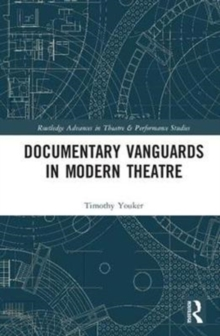 Documentary Vanguards in Modern Theatre, Hardback Book
