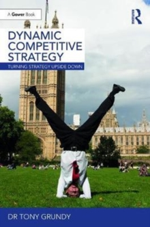 Dynamic Competitive Strategy : Turning Strategy Upside Down, Hardback Book
