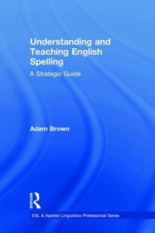 Understanding and Teaching English Spelling : A Strategic Guide, Hardback Book