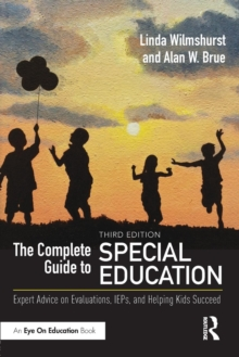 The Complete Guide to Special Education : Expert Advice on Evaluations, IEPs, and Helping Kids Succeed, Paperback Book