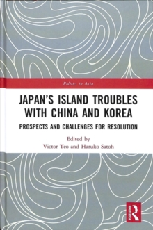 Japan's Island Troubles with China and Korea : Prospects and Challenges for Resolution, Hardback Book