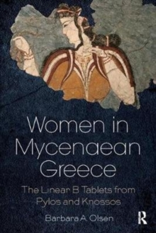 Women in Mycenaean Greece : The Linear B Tablets from Pylos and Knossos, Paperback / softback Book