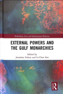 External Powers and the Gulf Monarchies, Hardback Book