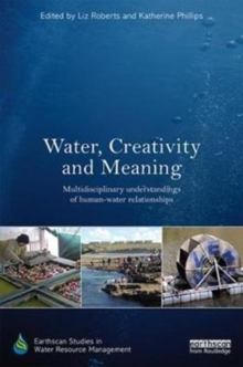 Water, Creativity and Meaning : Multidisciplinary understandings of human-water relationships, Hardback Book