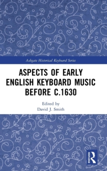 Aspects of Early English Keyboard Music before c.1630, Hardback Book