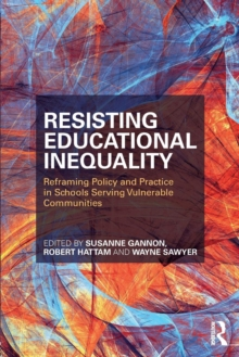 Resisting Educational Inequality : Reframing Policy and Practice in Schools Serving Vulnerable Communities, Paperback / softback Book
