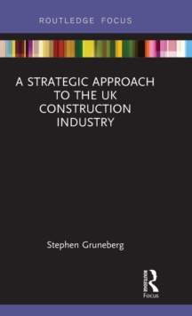 A Strategic Approach to the UK Construction Industry, Hardback Book