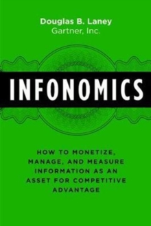 Infonomics : How to Monetize, Manage, and Measure Information as an Asset for Competitive Advantage, Hardback Book