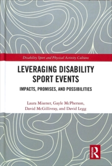 Leveraging Disability Sport Events : Impacts, Promises, and Possibilities, Hardback Book