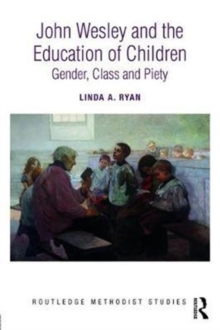 John Wesley and the Education of Children : Gender, Class and Piety, Hardback Book