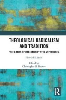Theological Radicalism and Tradition : 'The Limits of Radicalism' with Appendices, Hardback Book