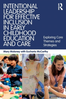 Intentional Leadership for Effective Inclusion in Early Childhood Education and Care : Exploring Core Themes and Strategies, Paperback Book