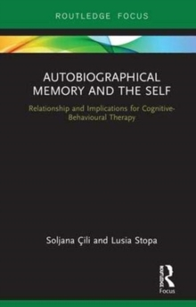 Autobiographical Memory and the Self : Relationship and Implications for Cognitive-Behavioural Therapy, Hardback Book