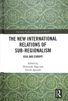 The New International Relations of Sub-Regionalism : Asia and Europe, Hardback Book
