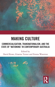 Making Culture : Commercialisation, Transnationalism, and the State of 'Nationing' in Contemporary Australia, Hardback Book