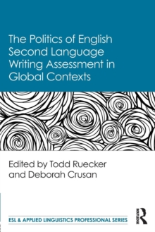 The Politics of English Second Language Writing Assessment in Global Contexts, Paperback / softback Book