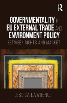 Governmentality in EU External Trade and Environment Policy : Between Rights and Market, Hardback Book