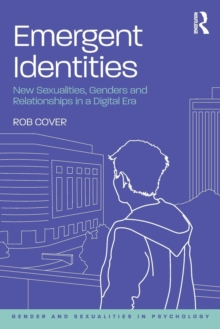 Emergent Identities : New Sexualities, Genders and Relationships in a Digital Era, Paperback / softback Book