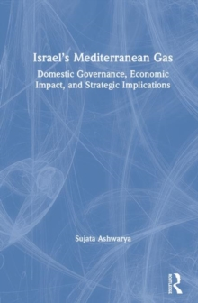 Israel's Mediterranean Gas : Domestic Governance, Economic Impact, and Strategic Implications, Hardback Book