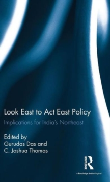 Look East to Act East Policy : Implications for India's Northeast, Hardback Book