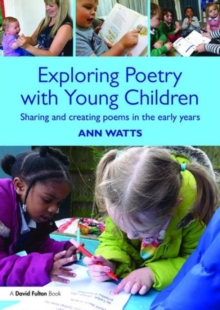 Exploring Poetry with Young Children : Sharing and creating poems in the early years, Paperback / softback Book