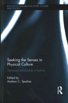 Seeking the Senses in Physical Culture : Sensuous scholarship in action, Hardback Book
