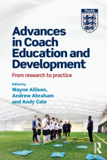 Advances in Coach Education and Development : From research to practice, Paperback / softback Book