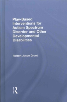 Play-Based Interventions for Autism Spectrum Disorder and Other Developmental Disabilities, Hardback Book