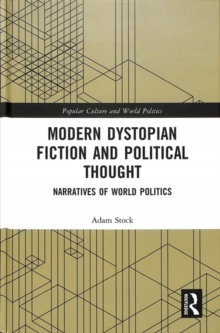 Modern Dystopian Fiction and Political Thought : Narratives of World Politics, Hardback Book