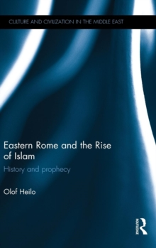 Eastern Rome and the Rise of Islam : History and Prophecy, Hardback Book