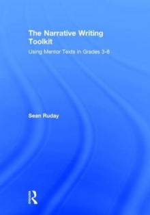 The Narrative Writing Toolkit : Using Mentor Texts in Grades 3-8, Hardback Book
