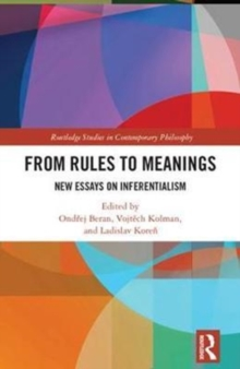 From Rules to Meanings : New Essays on Inferentialism, Hardback Book