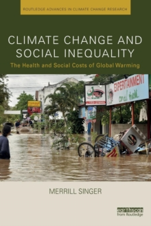 Climate Change and Social Inequality : The Health and Social Costs of Global Warming, Paperback / softback Book