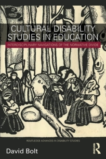 Cultural Disability Studies in Education : Interdisciplinary Navigations of the Normative Divide, Paperback / softback Book