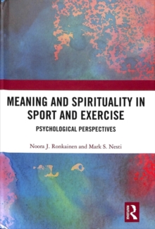 Meaning and Spirituality in Sport and Exercise : Psychological Perspectives, Hardback Book
