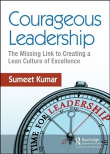 Courageous Leadership : The Missing Link to Creating a Lean Culture of Excellence, Paperback / softback Book
