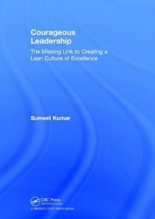 Courageous Leadership : The Missing Link to Creating a Lean Culture of Excellence, Hardback Book