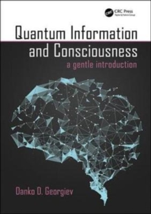 Quantum Information and Consciousness : A Gentle Introduction, Hardback Book