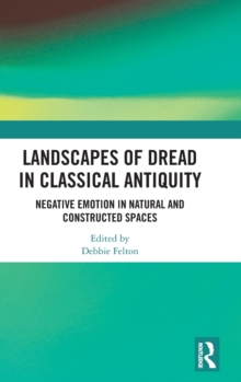Landscapes of Dread in Classical Antiquity : Negative Emotion in Natural and Constructed Spaces, Hardback Book