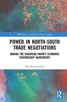 Power in North-South Trade Negotiations : Making the European Union's Economic Partnership Agreements, Hardback Book