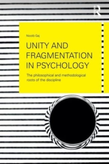 Unity and Fragmentation in Psychology : The Philosophical and Methodological Roots of the Discipline, Paperback Book