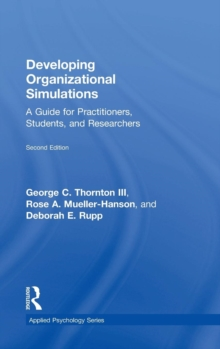 Developing Organizational Simulations : A Guide for Practitioners, Students, and Researchers, Hardback Book