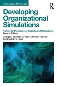 Developing Organizational Simulations : A Guide for Practitioners, Students, and Researchers, Paperback / softback Book