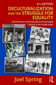 Deculturalization and the Struggle for Equality : A Brief History of the Education of Dominated Cultures in the United States, Paperback Book
