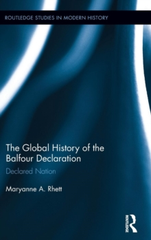 The Global History of the Balfour Declaration : Declared Nation, Hardback Book